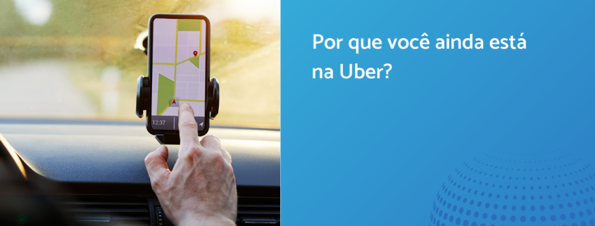 À esquerda, um motorista configura seu gps. À direita, uma tela azul e está escrito: por que você ainda está na uber?
