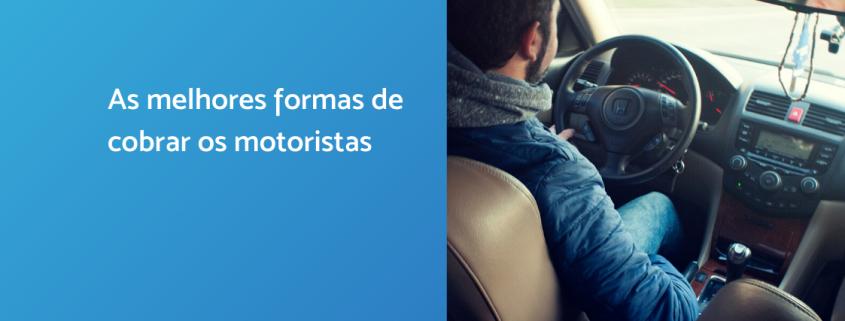 À esquerda, há uma tela azul e está escrito: as melhores formas de cobrar os motoristas. À direita,um motorista conduz seu carro.