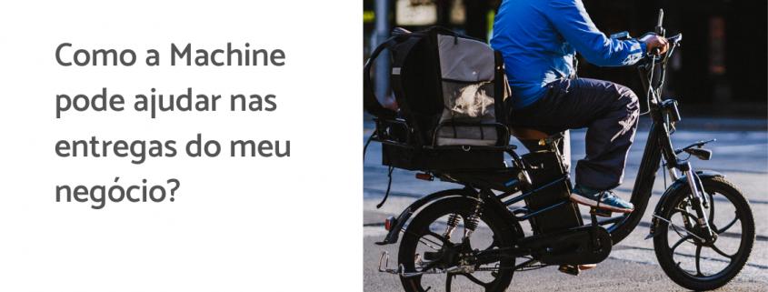 Entregado em uma bicicleta elétrica, ao lado está escrito: como a machine pode ajudar nas entregas do meu negócio