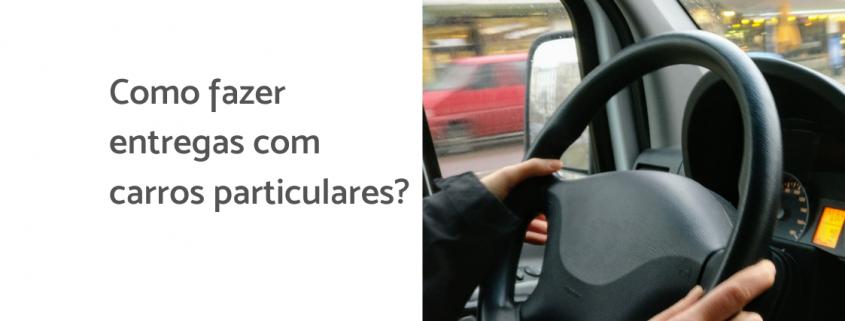 Na imagem, duas mãos estão segurando o volante de um carro, ao lado está escrito: como fazer entregas com carros particulares