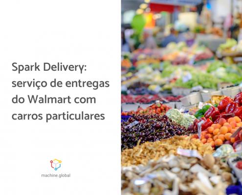 Na imagem, vários legumes à exposição, ao lado está escrito: spark delivery: serviço de entregas do walmart com carros particulares