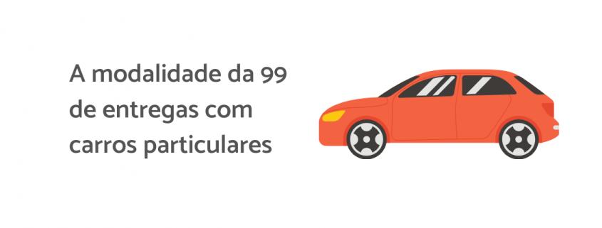 Ilustração de um carro laranja, ao lado está escrito: a modalidade da 99 de entregas com carros particulares.