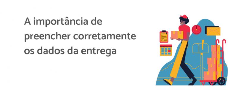 Desenho de um entregador, ao lado está escrito: a importância de preencher corretamente os dados da entrega