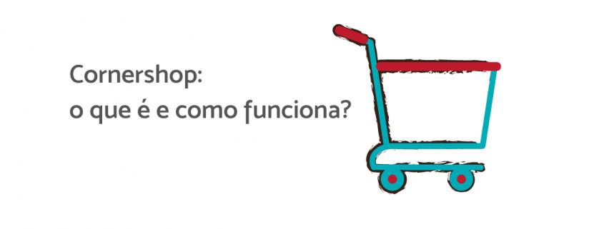 """Ilustração de um carrinho de supermercado, ao lado está escrito """"Cornershop: o que é e como funciona?"""""""