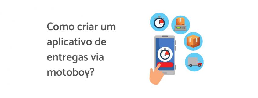 """Ilustração de uma mão tocando um celular com um app de entregas aberto, ao lado há quatro balões: uma há ilustração de um caminhão, outra uma caixa, outro um relógio e no outro uma balança. Ao lado da ilustração está escrito """"como criar um aplicativo de entregas via motoboy?"""""""