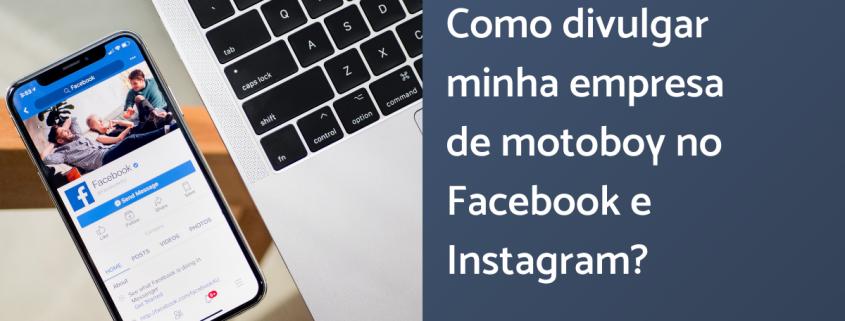 """À esquerda, temos a imagem de um celular aberto no facebook e ao lado um notebook. Do lado direto da imagem há os dizeres """"como divulgar minha empresa de motoboy no facebook e instagram?"""""""