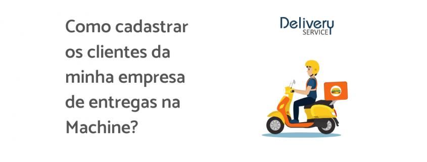 """Ilustração de um entregador em sua moto, ao lado está escrito """"Como cadastrar os clientes da minha empresa de entregas na Machine?"""""""