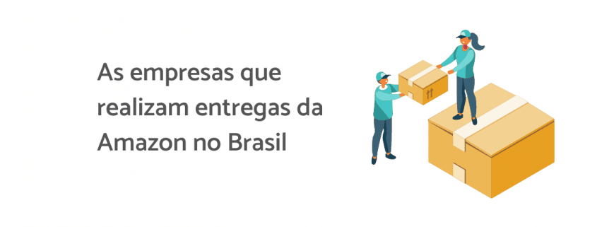 """Ilustração de duas pessoas, uma está em cima de uma caixa, com outra caixa na mão entregando para um entregador. Ao lado está escrito """"As empresas que realizam entregas da Amazon no Brasil"""""""