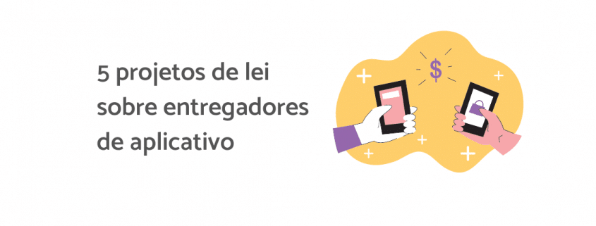 """Ilustração duas mãos segurando um celular, ao lado está escrito: """"5 projetos de lei sobre entregadores de aplicativo"""""""