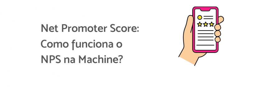 """Uma mão segura um celular. Na tela, algum aplicativo está sendo avaliado, ao lado está escrito """"Net Promoter Score: como funciona o NPS na Machine?"""