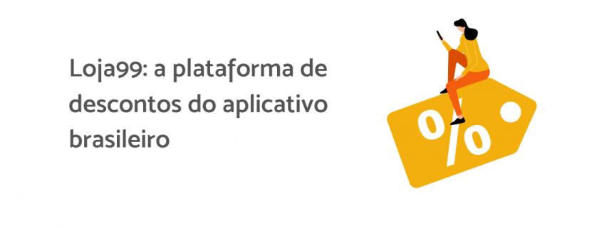 """Ilustração de uma pessoa sentada em um grande cupom de desconto e com um celular na mão. Ao lado está escrito """"Loja99: a plataforma de descontos do aplicativo brasileiro""""."""