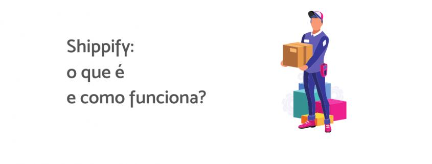 """Ilustração de um entregador segurando uma caixa, ao lado está escrito """"Shippify: o que é e como funciona?""""."""